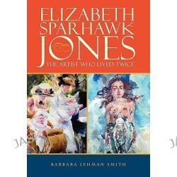 Elizabeth Sparhawk-Jones, The Artist Who Lived Twice by Barbara Lehman Smith, 9781432760038.