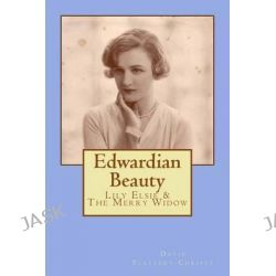 Edwardian Beauty, Lily Elsie & the Merry Widow by David Slattery-Christy, 9781500662899.