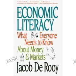 Economic Literacy, What Everyone Needs to Know About Money and Markets by Jacob DeRooy, 9780517886830.