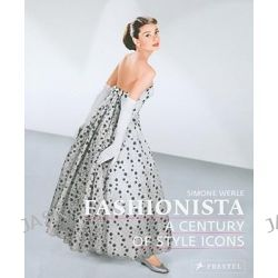 Fashionista, A Century of Style Icons by Simone Werle, 9783791339368.