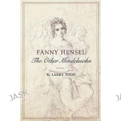 Fanny Hensel, The Other Mendelssohn by R. Larry Todd, 9780195180800.
