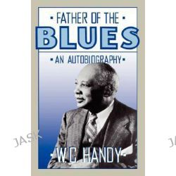 Father of the Blues, An Autobiography by W.C. Handy, 9780306804212.