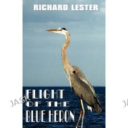 Flight of the Blue Heron by Richard Lester, 9781589096622.
