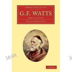G. F. Watts, Reminiscences by Emilie Barrington, 9781108022200.
