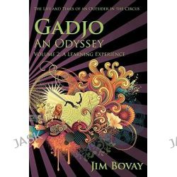 Gadjo, an Odyssey, the Life and Times of an Outsider in the Circus, A Learning Experience by Jim Bovay, 9780981892207.