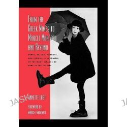 From the Greek Mimes to Marcel Marceau and Beyond, Mimes, Actors, Pierrots and Clowns - a Chronicle of the Many Visages of Mime in the Theatre by Annette Bercut Lust, 9780810845930.