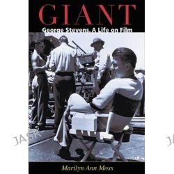 Giant, George Stevens, a Life on Film by Marilyn Ann Moss, 9780299204341.