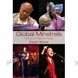 Global Minstrels, Voices of World Music by Elijah Wald, 9780415979306.