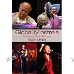 Global Minstrels, Voices of World Music by Elijah Wald, 9780415979290.