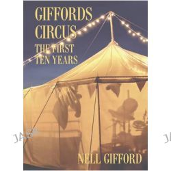 Giffords Circus, The First Ten Years by Nell Gifford, 9780752489186.