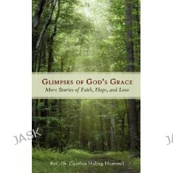 Glimpses of God's Grace, More Stories of Faith, Hope, and Love by Rev. Dr. Cynth Hummel, 9781434350381.
