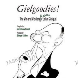 Gielgoodies! The Wit and Wisdom of John Gielgud by Jonathan Croall, 9781783190072.