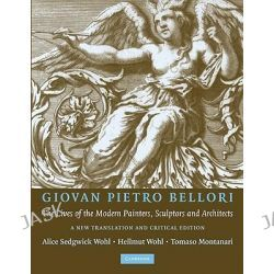 Giovan Pietro Bellori: the Lives of the Modern Painters, Sculptors and Architects, A New Translation and Critical Edition by Hellmut Wohl, 9780521139540.