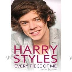 Harry Styles, Every Piece of Me by Louisa Jepson, 9781471128585.