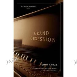 Grand Obsession, A Piano Odyssey by Perri Knize, 9780743276399.