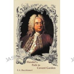 Handel's Path to Covent Garden by E a Bucchianeri, 9789899684430.