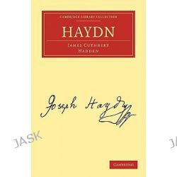 Haydn, Cambridge Library Collection - Music by James Cuthbert Hadden, 9781108019873.