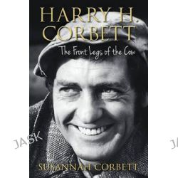 Harry H. Corbett, The Front Legs of the Cow by Susannah Corbett, 9780752476827.