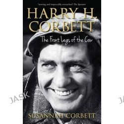 Harry H. Corbett, The Front Legs of the Cow by Susannah Corbett, 9780752487878.