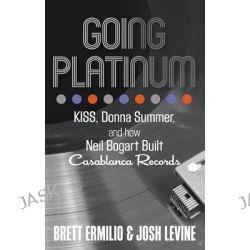 Going Platinum, KISS, Donna Summer, and How Neil Bogart Built Casablanca Records by Brett Ermilio, 9780762791330.