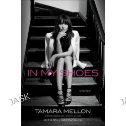 In My Shoes by Tamara Mellon, 9781591846161.