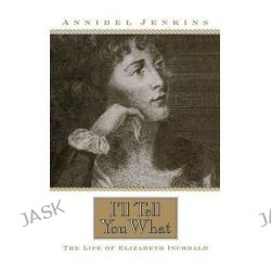 I'll Tell You What, The Life of Elizabeth Inchbald by Annibel Jenkins, 9780813122366.
