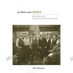 In Their Own Image, New York Jews in Jazz Age Popular Culture by Ted Merwin, 9780813538099.