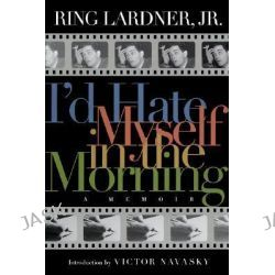 I'd Hate Myself in the Morning, A Memoir by Ring W. Lardner, 9781560253389.