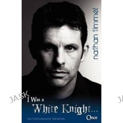 I Was a White Knight... Once, An Uncommon Memoir by Nathan Timmel, 9780615539898.