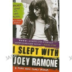 I Slept with Joey Ramone, A Punk Rock Family Memoir by Mickey Leigh, 9781439159750.