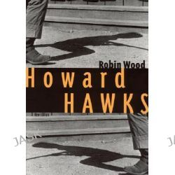 Howard Hawks, Contemporary Approaches to Film and Television  Seriaby Robin Wood, 9780814332764.