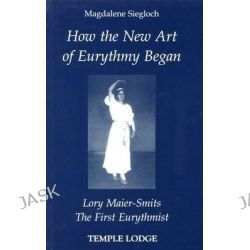How the New Art of Eurythmy Began, Lory Maier Smits, the First Eurythmist by Magdalene Siegloch, 9780904693904.