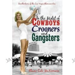In the Midst of Cowboys Crooners and Gangsters - Recollections of the Las Vegas Glamour Era by Elaine Cali McNamara, 9781937829476.