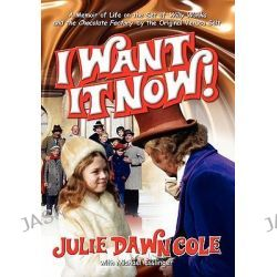 I Want It Now! a Memoir of Life on the Set of Willy Wonka and the Chocolate Factory by Julie Dawn Cole, 9781593930745.