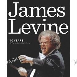 James Levine, Forty Years at the Metropolitan Opera by Amadeus Press, 9781574671964.