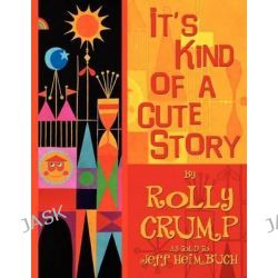 It's Kind of a Cute Story by Rolly Crump, 9780985470647.