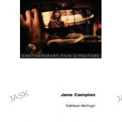 Jane Campion, Contemporary Film Directors by Kathleen Anne McHugh, 9780252074479.