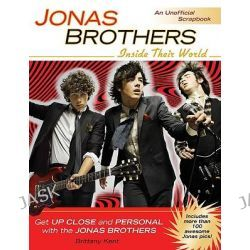 Jonas Brothers, Inside Their World; An Unofficial Scrapbook by Brittany Kent, 9780425229392.