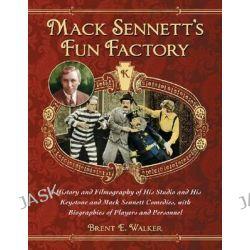 Mack Sennett's Fun Factory, A History and Filmography of His Studio and His Keystone and Mack Sennett Comedies, with Biographies of Players and Personnel by Brent Walker, 9780786477111.