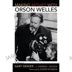 Making Movies with Orson Welles, A Memoir by Gary Graver, 9780810861404.