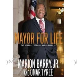 Mayor for Life, The Incredible Story of Marion Barry, Jr. by Marion Barry, 9781593095055.
