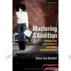 Mastering the Audition, How to Perform Under Pressure by Donna Soto-Morettini, 9781408160619.