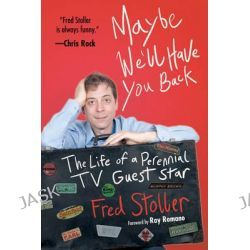 Maybe We'll Have You Back, The Life of a Perennial TV Guest Star by Fred Stoller, 9781620877067.