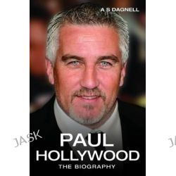 Paul Hollywood, The Biography by Andrew Dagnell, 9781784187576.