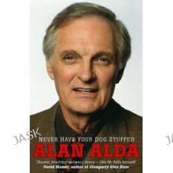 Never Have Your Dog Stuffed by Alan Alda, 9780099493761.