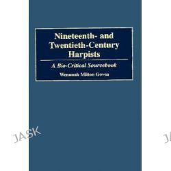 Nineteenth and Twentieth-century Harpists, A Bio-critical Sourcebook by Wenonah Milton Govea, 9780313278662.