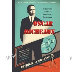 Oscar Micheaux: The Great and Only, The Life of America's First Black Filmmaker by Patrick McGilligan, 9780060731403.