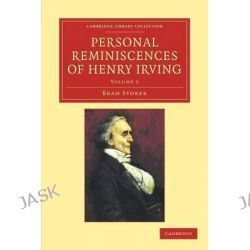 Personal Reminiscences of Henry Irving, Cambridge Library Collection - Literary Studies by Bram Stoker, 9781108057448.