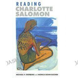 Reading Charlotte Salomon by Michael P. Steinberg, 9780801439711.