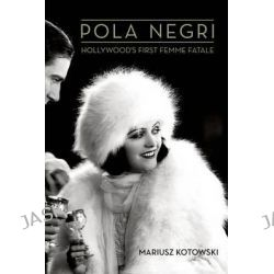 Pola Negri, Hollywood's First Femme Fatale by Mariusz Kotowski, 9780813144887.